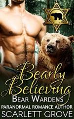 Bearly Believing: Bear Wardens (Paranormal Shifter Mystery BWWM Romance) - Scarlett Grove