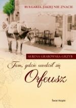 Tam, gdzie urodził się Orfeusz - Ałbena Grabowska-Grzyb