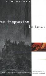 The Temptation to Exist - Emil Cioran, Richard Howard, Susan Sontag