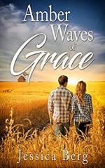 Amber Waves of Grace - Jessica Berg