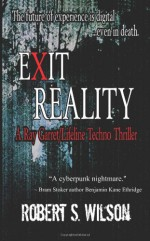 Exit Reality: A Ray Garret/Lifeline Techno Thriller - Robert S. Wilson