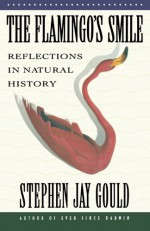 The Flamingo's Smile: Reflections in Natural History - Stephen Jay Gould