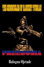 The Chronicles of Harriet Tubman: Freedonia - Balogun Ojetade, Stanley Weaver Jr