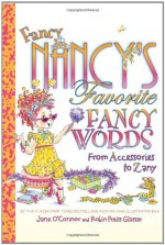 Fancy Nancy's Favorite Fancy Words: From Accessories to Zany - Jane O'Connor, Robin Preiss Glasser