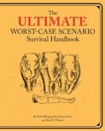 Ultimate Worst-Case Scenario Survival Handbook - David Brogenicht, Joshua Piven, Ben H. Winters, Brenda Brown
