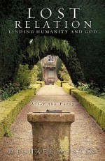 Lost Relation - Finding Humanity and God - Michael Austin
