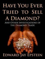 Have You Ever Tried to Sell a Diamond? And Other Investigations of the Diamond Trade - Edward Jay Epstein