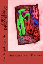 Surreal Dreams Two: Artwork and Dreams - Ron W. Koppelberger Jr.