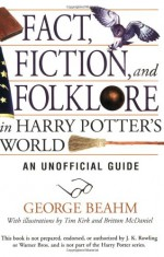 Fact, Fiction, and Folklore in Harry Potter's World: An Unofficial Guide - George Beahm, Tim Kirk, Britton McDaniel
