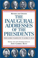 The Inaugural Addresses of the Presidents: Revised and Updated - John Gabriel Hunt