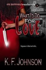 What I'd Do For Love - K.F. Johnson, Giovanni Sunny