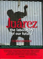 Juarez: The Laboratory of Our Future - Charles Bowden, Noam Chomsky, Eduardo Galeano