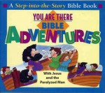 You Are There Bible Adventures with Jesus and the Paralyzed Man - Paul J. Loth, Rick Incrocci