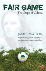Fair Game - The Steps of Odessa - James Watson