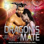 Dragon's Mate: Red Planet Dragons of Tajss Series, Book 2 Audible Audiobook – Unabridged Miranda Martin (Author), Juno Wells (Author), Tristan James (Narrator), Jillian Macie (Narrator), & 1 more - Miranda Martin France, Juno Wells