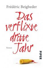 Das verflixte dritte Jahr: Roman - Frédéric Beigbeder, Brigitte Große