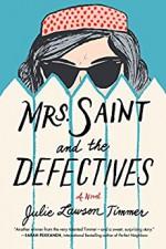 Mrs. Saint and the Defectives: A Novel - Julie Lawson Timmer