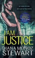 I Am Justice - Diana Munoz Stewart