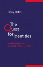 The Quest for Identities: The Development of the Modern Arabic Short Story - Sabry Hafez