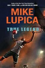 True Legend - Mike Lupica