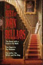 The Best of John Bellairs: The House with a Clock in Its Walls; The Figure in the Shadows; The Letter, the Witch, and the Ring - John Bellairs