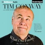 What's So Funny?: My Hilarious Life - Tim Conway, Jane Scovell, Carol Burnett, Tim Conway, Jane Scovell, Carol Burnett, Dick Hill, Brilliance Audio
