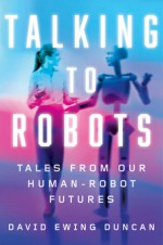 Talking to Robots - David Ewing Duncan
