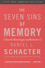 The Seven Sins of Memory: How the Mind Forgets and Remembers - Daniel L. Schacter