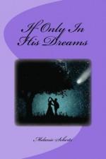 If Only In His Dreams - Melanie Schertz