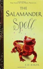 The Salamander Spell - E.D. Baker