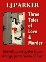 Three Tales of Love and Murder (Akitada Stories) - I.J. Parker
