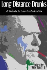 [ Long Distance Drunks: A Tribute to Charles Bukowski By Booth, Max, III ( Author ) Paperback 2014 ] - Max, III Booth