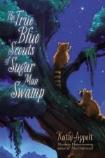 The True Blue Scouts of Sugar Man Swamp - Jennifer Bricking, Kathi Appelt