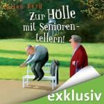Zur Hölle mit Seniorentellern!: (K)ein Rentner-Roman - Ellen Berg, Sonngard Dressler, Audible GmbH
