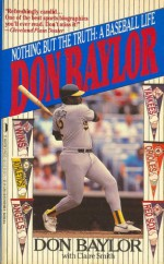 Don Baylor: Nothing But the Truth, a Baseball Life - Don W. Baylor, Claire Smith