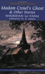 Madam Crowl's Ghost & Other Stories - Joseph Sheridan Le Fanu