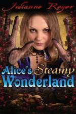 Alice's Steamy Wonderland (Fairy Tale Erotica) - Julianne Reyer