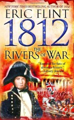 1812: The Rivers of War - Eric Flint