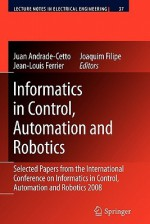 Informatics in Control, Automation and Robotics: Selected Papers from the International Conference on Informatics in Control, Automation and Robotics 2008 - Juan Andrade Cetto, Jean-Louis Ferrier, Joaquim Filipe