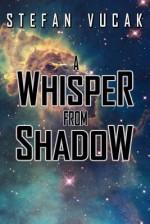 A Whisper from Shadow - Stefan Vucak
