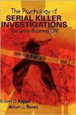The Psychology of Serial Killer Investigations: The Grisly Business Unit - Robert D. Keppel, William J. Birnes