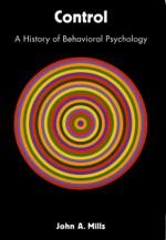 Control: A History of Behavioral Psychology - John Mills