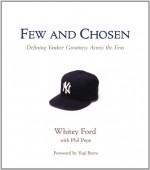 Few and Chosen Yankees: Defining Yankee Greatness Across the Eras - Whitey Ford, Tribune Media Services, Phil Pepe, Yogi Berra