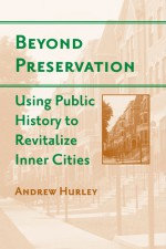 Beyond Preservation: Using Public History to Revitalize Inner Cities - Andrew Hurley