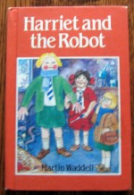 Harriet and the Robot - Martin Waddell, Mark Burgess