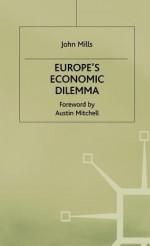 Europes Economic Dilemma - John Mills, Mills J