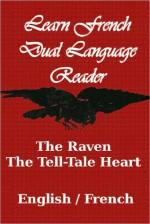 The Raven/The Tell-Tale Heart (Learn French Dual Language Reader) - Edgar Allan Poe, J. Bradley, Stéphane Mallarmé, Charles Baudelaire