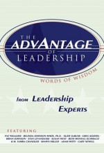 The Advantage of Leadership: Words of Wisdom from Leadership Experts - Pat Williams, Belinda Johnson-White, Suzie Debusk, Greg Kozera, Brian Johnson, Stan Levanduski