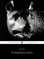 Livy: The Early History of Rome, Books I-V (Penguin Classics) (Bks. 1-5) - Titus Livy, Aubrey de Sélincourt, Stephen Oakley