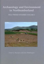 Archaeology and Environment in Northumberland: Till-Tweed Studies Volume 2 - Timothy Gates, Peter Marshall, David G. Passmore, Clive Waddington